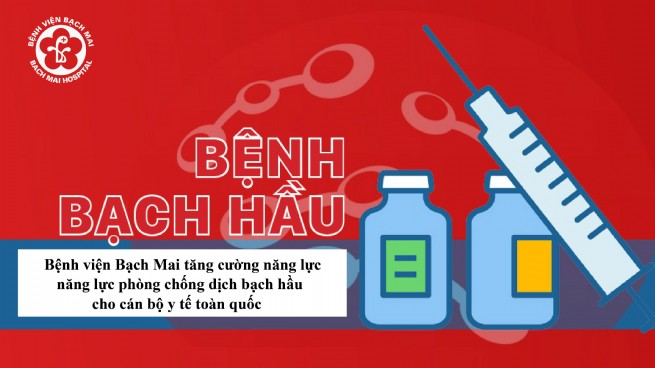 Bệnh viện Bạch Mai tăng cường năng lực phòng chống dịch bạch hầu cho cán bộ y tế toàn quốc