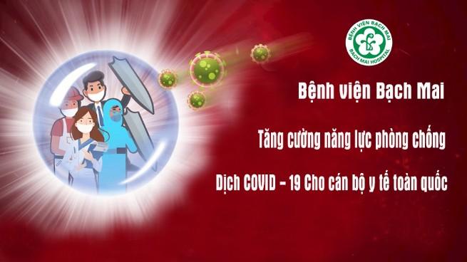 Bệnh viện Bạch Mai tăng cường năng lực  phòng chống dịch COVID - 19 cho cán bộ y tế toàn quốc